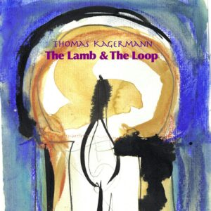 CD The Lamb & The Loop - Thomas Kagermann bei Meine-Spiritualitaet.de