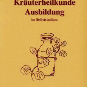 Kräuterheilkunde-Ausbildung im Selbststudium. Ein Heilpflanzen-Lehrbuch der besonderen Art